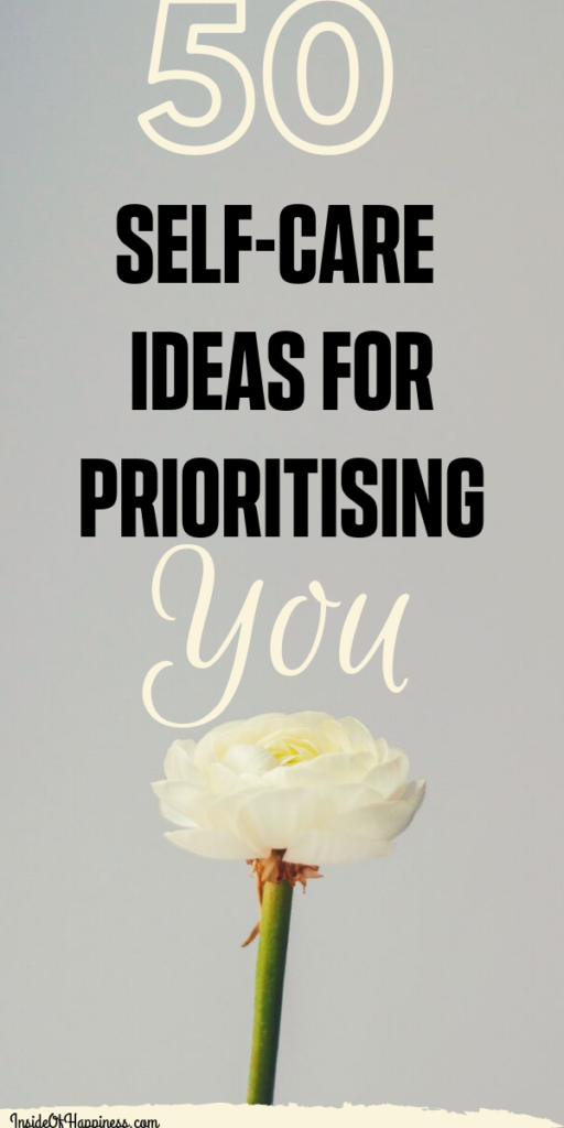 50 awesome ways to prioritise yourself, practise self-care and self-appreciation, to change your life and be happy. Personal improvement and personal growth tips for those who need self-loving and self-caring ideas. #Self=improvement #Self-care #Self-love #Personal development