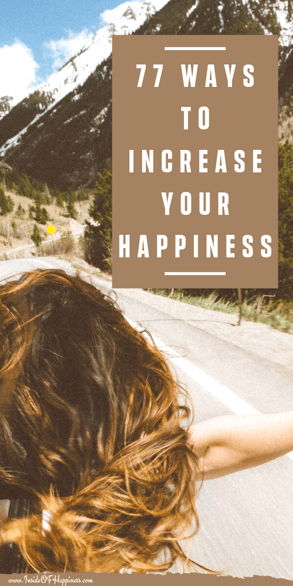 Want to feel happier right now? These are 77 brilliant and simple things your could do today to increase your happiness and feel better instantly. Happy life/ How to be happy/ How to feel happy/ How to increase happiness/ Happiness tips/ Happiness advice/ Self-improvement/ Live better life/ Positive vibes/ Change your mindset/ Inspiration to be happy/ Change yourself/ Positivity tips