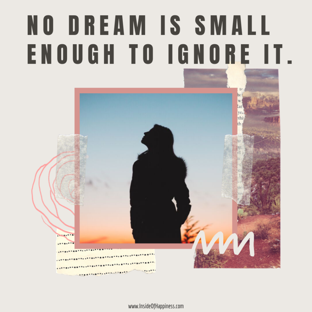 NO DREAM IS SMALL ENOUGH TO IGNORE IT.
