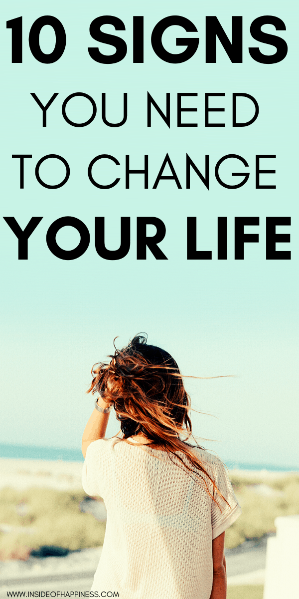 Is it time to change your life? How to know if you must change your lifestyle? These are 10 signs you must take action and think of changing your life. Personal growth tips/ Personal development ideas/ Self-development tips/ How to know if you need to change your life/ How to be happy/ Self-Improvement/ How to improve your life/ #SelfDevelopment #PersonalGrowth #ChangeYourLife #SignsYouMustChangeYourLife #SelfImprovement