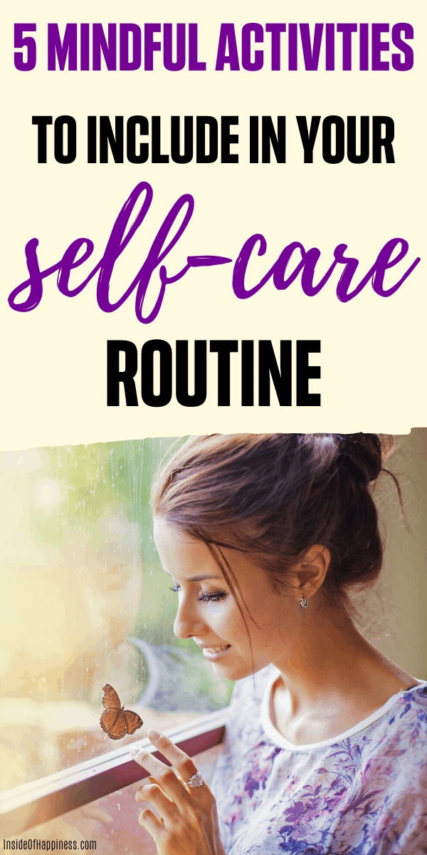 5 Ways to include mindfulness in your everyday life. How to practice mindfulness and self-care together. These are 5 ways to include mindfulness into your self-care routine, today. Self-care routine/ Self-love and self-appreciation/ Mindful activities for daily self-care/ Mindful ways to practice self-care/ Being mindful/ Finding mindfulness #MindfulLivin #MindfulSelfCare #selfCare #SelfLove #SelfAppreciation #ChangeYourLife #InsideOfHappiness