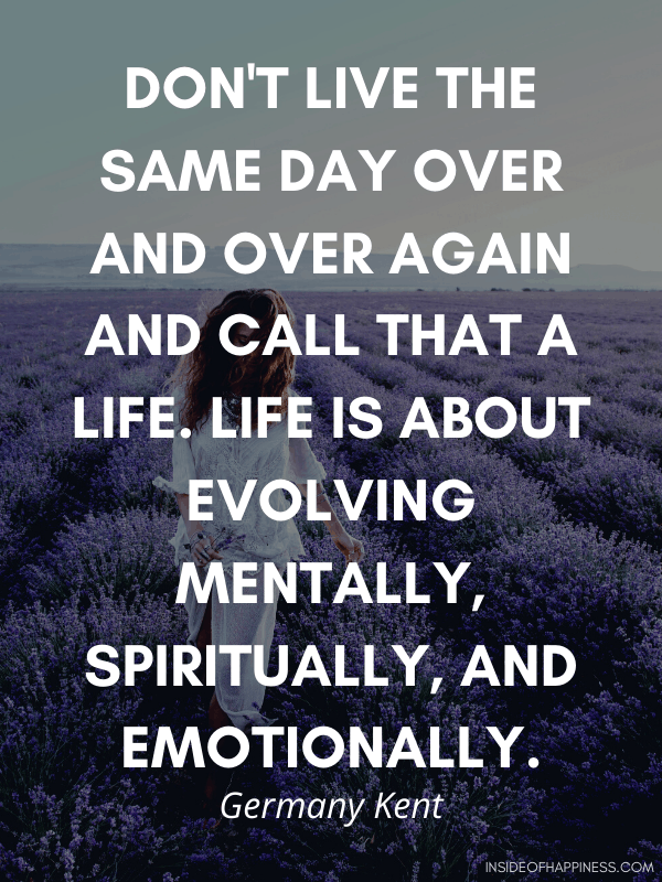 Quote about never living the same day over and over again by Germany Kent