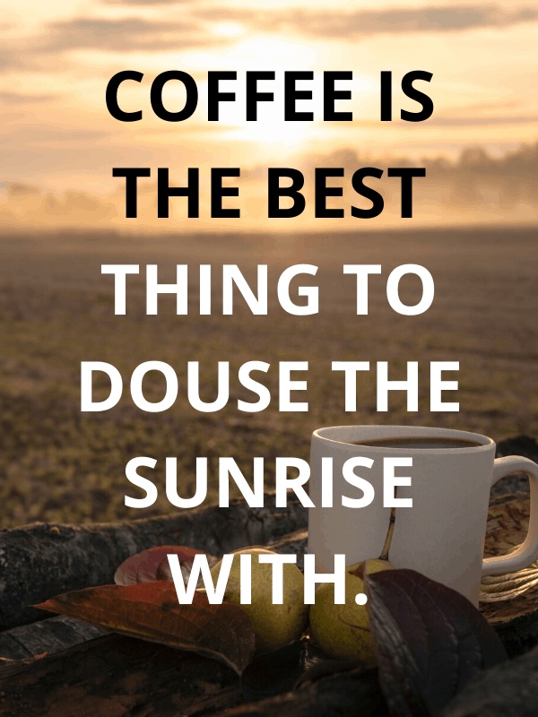 Coffee is the best thing