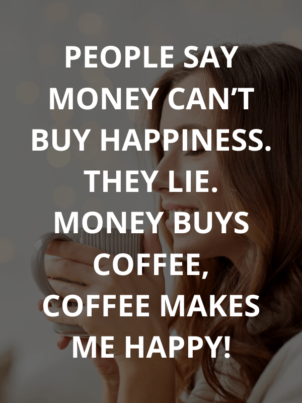 Money can buy coffee and happiness